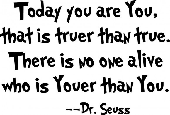 dr-seuss-edition-today-you-are-you-dr-seuss-picture-quotes-funny-and-inspiring-580x395