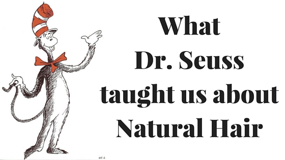 What Dr. Seuss taught us about Natural Hair